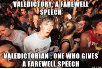 I was today years old when I learned: VALEDICTORY: A FAREWELL  SPEECH  VALEDICTORIAN ONE WHO GIVES  AFAREWELL SPEECH  made on imgur I was today years old when I learned