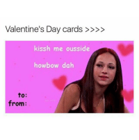 Valentine's Day cards  kissh me ousside  howbow dah  to  from: Lmaoo 😂😂😂😂😂😂 🔥 Follow Us 👉 @latinoswithattitude 🔥 latinosbelike latinasbelike latinoproblems mexicansbelike mexican mexicanproblems hispanicsbelike hispanic hispanicproblems latina latinas latino latinos hispanicsbelike