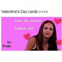 Valentine's Day, Black Twitter, and Valentine: Valentine's Day cards  kissh me ousside  howbow dah  to  from: me and my dad jus came back from the gym how bow dah