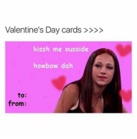 Funny, Valentine's Day, and Valentine: Valentine's Day cards  kissh me ousside  howbow dah  to  from: Lmaooo