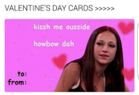 Lmao, Memes, and Valentine's Day: VALENTINE'S DAY CARDS  kissh me ousside  howbow dah  to  from: Lmao