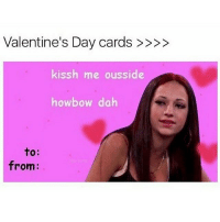 Memes, Valentine's Day, and 🤖: Valentine's Day cards  kissh me ousside  howbow dah  to  from: im gonna start making some