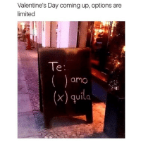 Which do you pick? 🤗 ALWAYS TEQUILA! rp @sourqueen1: Valentine's Day coming up, options are  limited  Te  armo  (x) quila Which do you pick? 🤗 ALWAYS TEQUILA! rp @sourqueen1