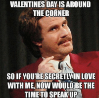 Slide into my DM's people.: VALENTINES DAY IS AROUND  THE CORNER  SO IF YOUTRESECRETLIN LOVE  WITH ME, NOW WOULD-BE THE  TIME TO SPEAK UP Slide into my DM's people.