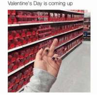 (( Me: )): Valentine's Day is coming up (( Me: ))