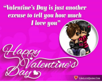 Happy Valentines Day Everyone ❤❤❤: Valentine's Day is just another  excuse to tell you hoe much  I love uou  24  alentine  LikeLoveQuotes.Com Happy Valentines Day Everyone ❤❤❤