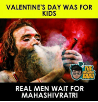 Valentine's Day: VALENTINE'S DAY WAS FOR  KIDS  THE  REAL MEN WAIT FOR  MAHASHIVRATRI