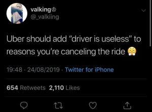"""Just follow the GPS, please!"": valking  @valkiing  Uber should add ""driver is useless"" to  reasons you're canceling the ride  19:48 24/08/2019 Twitter for iPhone  654 Retweets 2,110 Likes ""Just follow the GPS, please!"""