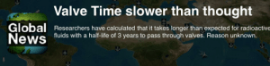 Got on to plague inc. even these guys know its been too long: Valve Time slower than thought  Global  News  Researchers have calculated that it takes longer than expected for radioactive  fluids with a half-life of 3 years to pass through valves. Reason unknown. Got on to plague inc. even these guys know its been too long