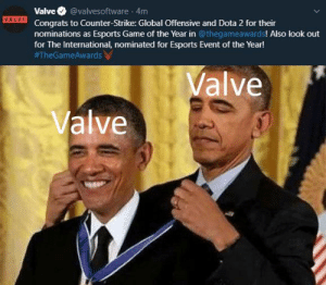 Proud of u Valve <3: Valve  @valvesoftware 4m  VALVE  Congrats to Counter-Strike: Global Offensive and Dota 2 for their  nominations as Esports Game of the Year in @thegameawards! Also look out  for The International, nominated for Esports Event of the Year!  #TheGameAwards  UValve  Valve Proud of u Valve <3