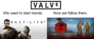 Mighty, How, and Valve: VALVE  We used to start trends.  Now we follow them  CSAG0  DANGER ZONE Oh how the mighty have fallen.