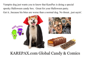 meme-mage:    Get weird Halloween candy/comics from KarePax:http://karepax.com/collections/frontpage   : Vampire dog just wants you to know that KarePax is doing a special  spooky Halloween candy box. Great for your Halloween party  Get it...because his bites are worse than a normal dog. No threat..just sayin'.  STC  WEIRD  KAREPAX.com Global Candy & Comics meme-mage:    Get weird Halloween candy/comics from KarePax:http://karepax.com/collections/frontpage