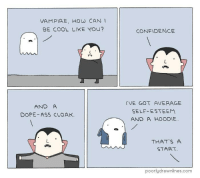 Ass, Confidence, and Dope: VAMPIRE, HOw CAN I  BE COOL LIKE YOU?  CONFIDENCE  AND A  DOPE-ASS CLOAK.  TVE GOT AVERAGE  SELF-ESTEEM  AND A HOODIE  THAT'S A  START  poorlydrawnlines.com Meirl