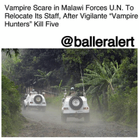 "Memes, Scare, and Soon...: Vampire Scare in Malawi Forces U.N. To  Relocate lts Staff, After Vigilante ""Vampire  Hunters"" Kill Five  @balleralert Vampire Scare in Malawi Forces U.N. To Relocate Its Staff, After Vigilante ""Vampire Hunters"" Kill Five – blogged by @MsJennyb ⠀⠀⠀⠀⠀⠀⠀ ⠀⠀⠀⠀⠀⠀⠀ On Monday, the United Nations removed its staff from two districts in southern Malawi over vampire scares in the area. ⠀⠀⠀⠀⠀⠀⠀ ⠀⠀⠀⠀⠀⠀⠀ According to reports, the vampire anxieties has left the region on high alert, and has sparked vigilante violence that has led to the death of five people. As a result, the United Nations announced that some of their staff has relocated in the wake of the vampire fright. ⠀⠀⠀⠀⠀⠀⠀ ⠀⠀⠀⠀⠀⠀⠀ Although it remains unclear how many staff members have been relocated, the UN Department of Safety and Security said it would continue to monitor the situation to ""ensure all affected UN staff are back in the field as soon as possible."" ⠀⠀⠀⠀⠀⠀⠀ ⠀⠀⠀⠀⠀⠀⠀ According to reports, lynch mobs have murdered at least five people, after accusing them of vampirism. A similar incident linked to vampire rumors sparked in Malawi back in 2002. The return of the scare is believed to have come from neighboring Mozambique, although the reason remains unclear. However, a ""temporary suspension of U.N. activities in the area until the situation is normalized,"" has been recommended and a night-time curfew has been imposed."