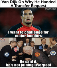 😂😂 Follow @memesofootball: Van Dijk On Why He Handed  A Transfer Request  @TrollFootball  want to challenge for  major honours  He sald it  he's not joining Liverpool 😂😂 Follow @memesofootball