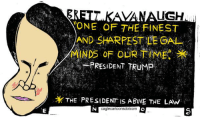 Time, Trump, and Above the Law: VANAUGH  NE OF THE FINEST  AND SHARPEST LE GAL  MINDS OF OUR TIME,  ,ng -PRESIDENT TRUMP  THE PRESIDENT IS ABoVE THE LAW  ca  tcom Must protect The Collaborator In Chief, that mantra appears to apply to Judge Kavanaugh.