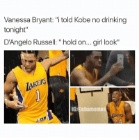 "Drinking, Memes, and Girl: Vanessa Bryant: ""i told Kobe no drinking  tonight""  D'Angelo Russell: ""hold on... girl look""  IAKERS  G:@nbamemes  AKERS  94 I'm done💀 NeverForget"
