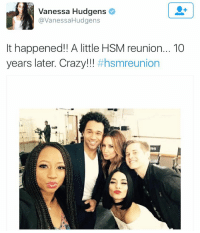 Crazy, Ironic, and Vanessa Hudgens: Vanessa Hudgens  @VanessaHudgens  It happened!! A little HSM reunion... 10  years later. Crazy!! where's troy , kelsi , Martha Ms. darbus, Zeke!?!!!
