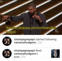 i need drake's confidence 😩 #BBMAS https://t.co/brot4YaAnx: Vanessa Hudgens, you look incredible  tonight   MORE LIF12  MORE LIFE  champagnepapi started following  vanessahudgens. 23s  champagne papi liked  vanessahudgens's  post. 37s i need drake's confidence 😩 #BBMAS https://t.co/brot4YaAnx