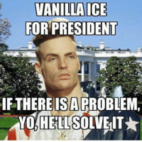 president: VANILLA ICE  FOR PRESIDENT  IF THEREISARROBLEM,