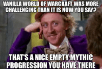 Mythic archimonde is laughing Jplusl: VANILLA WORLD OF WARCRAFT WAS MORE  CHALLENGING THAN ITISNOW YOU SAY?  THAT SANICE EMPTY MYTHIC  PROGRESSION YOU HAVE THERE Mythic archimonde is laughing Jplusl
