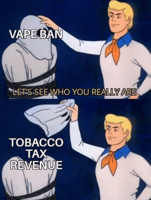 Meirl: VAPE BAN  LET S SEE WHO YOU REALLY ARE  ТОВАССО  TAX  REVENUE Meirl