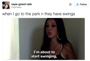 """Cash Me Outside, How Bout Dah?"""" the origin of the meme.: vape gawd vale  @ziamalso  Follow  when I go to the park n they have swings  I'm about to  start swinging, Cash Me Outside, How Bout Dah?"""" the origin of the meme."""