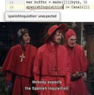 Programming is fun by warchild4l MORE MEMES: var buffer make (1 lbyte, 0)  spanishInquisition: Canali]{  25  2E  spanishinquisition' unexpected  Nobody expects  the Spanish Inquisition Programming is fun by warchild4l MORE MEMES