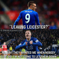 "Jamie Vardy! Respect: VARDY  LEAVING LEICESTER?  IG: CWORLDFOOTBALLVIDS  POWER  ""NO WAY! THEY WANTED ME WHEN NOBODY  ELSE DIDI IM NOT GOING TO LET THEM DOWN Jamie Vardy! Respect"