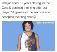 Cavs, Lit, and Memes: Varejao spent 12 years playing for the  Cavs & declined their ring offer, but  played 14 games for the Warriors and  accepted their ring offer  @lit.nbamemes  YS  AR That's weird 💀😂😂 - Follow @_nbamemes._