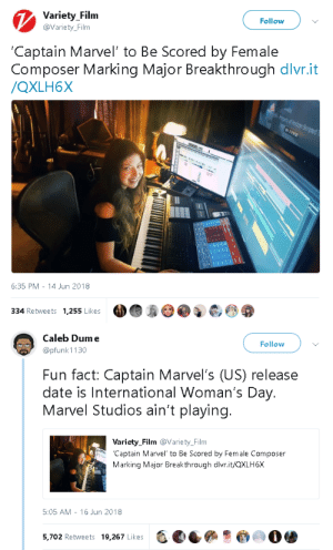 gahdamnpunk:  Just like they released Black Panther for Black history month : Variety Filnm  @Variety_Film  Follow  Captain Marvel' to Be Scored by Female  Composer Marking Major Breakthrough dlvr.it  /QXLH6X  6:35 PM 14 Jun 2018  334 Retweets 1,255 Likes   Caleb Dume  @pfunk 1130  Follow  Fun fact: Captain Marvel's (US) release  date is International Woman's Day.  Marvel Studios ain't playing.  Variety_Film @Variety_Film  Captain Marvel to Be Scored by Female Composer  Marking Major Breakthrough dlvr.it/QXLH6X  5:05 AM - 16 Jun 2018  5,702 Retweets 19,267 Likes  -, eees·@㈢O骖 gahdamnpunk:  Just like they released Black Panther for Black history month