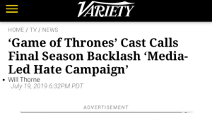 """This wasn't """"Media-Led"""" you fooking kneelers. R/freefolk sends their regards: VARIETY  TV / NEWS  HOME  'Game of Thrones' Cast Calls  Final Season Backlash 'Media-  Led Hate Campaign'  Will Thorne  July 19, 2019 6:32PM PDT  ADVERTISEMENT This wasn't """"Media-Led"""" you fooking kneelers. R/freefolk sends their regards"""