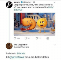 Emoji, Girls, and Memes: Variety @Variety 1d  Despite poor reviews, 'The Emoji Movie' is  off to a decent start in the box office bit.ly/  2v53bO9  0156 t 151 721  The Dogfather  @AngelWasHere  Replying to @Variety  All @jacksfilms fans are behind this I was about to see the emoji movie but then I went to girls trip and it's probably the best decision I've made in a long time