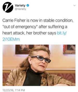 "bvnnyfilth: weavemama: SOME GOOD NEWS THANK GOODNESS  protect carrie at all costs please : Variety  @Variety  Carrie Fisher is now in stable condition,  ""out of emergency"" after suffering a  heart attack, her brother says bit.ly/  2110EMM  12/23/16, 7:14 PM bvnnyfilth: weavemama: SOME GOOD NEWS THANK GOODNESS  protect carrie at all costs please"