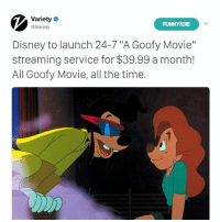 "Damn, that's a pretty good deal.: Variety  @Variety  FUNNYODIE  Disney to launch 24-7 ""A Goofy Movie""  streaming service for $39.99 a month!  All Goofy Movie, all the time. Damn, that's a pretty good deal."