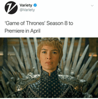 Follow @kalesaladnews and get your news from a salad!!!!: Variety  @Variety  Game of Thrones' Season 8 to  Premiere in April Follow @kalesaladnews and get your news from a salad!!!!