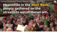 Memes, Streets, and Teacher: Varley Foundation Global Teacher Prize  Meanwhile in the West Bank.  people gathered on the  streets to watch Hanan win. The best Teacher in the World