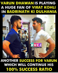 Varun Dhawan in BadrinathKiDulhania rvcjinsta: VARUNDHAWAN IS PLAYING  A HUGE FAN OF VIRAT KOHLI  IN BADRINATH KIDULHANIA  RVC J  WWW. RVCJ.COM  ANOTHER SUCCESS FOR VARUN  WHICH WILL CONTINUE HIS  100% SUCCESS RATIO Varun Dhawan in BadrinathKiDulhania rvcjinsta