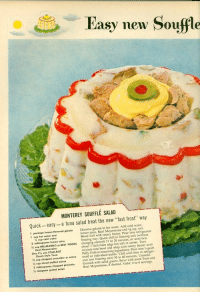 """Garnishment: Vasy new Souffle  MONTEREY SOUFFLE SALAD  Quick- easy- a tuna salad treat the new """"fast frost"""" way  1 peckege lemen-flevared gelatin Dissolve gelatin in hot water. Add cold water  lemmon juice, Real Mayonnaise and 14 tsp, salt.  Blend well with rotary beater. Pour into refrigerator  freczing tray. Quick chill in freezing unit (without  changnSonrol) isto 20 minutes, or until tim  about I inch from edge but soft in center. Turn  misture into bowl and whip with rotary beater until  eup eald water  2 toblespoens lemen juice  ½ Cup HELLMANNS or BEST FOODS  One Fá ean STAR-KIST  Chunk Style Tune  4 evp chopped evcumber or celery mold or indivindual  cu sieed stufted elives  2 tablespaons chepped pimiento Garnish with salad  i reaspeon grated enien  Fold in remaining ingredics Pour ito I-quart  Chill until firm in refriger-  ator (eat reezing unit) 30 to 60 mievutes. Unmold  Real Mayonnaise, if desired. Yield: 4 to 6 servings  Serve with more Tuna and"""