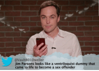 sex offender: @Vault801Dweller  Jim Parsons looks like a ventriloquist dummy that  came to life to become a sex offender