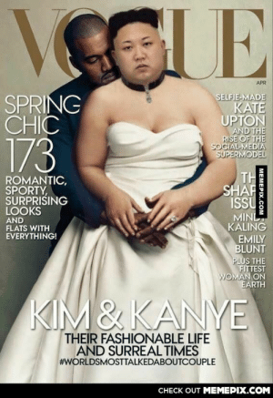 Kanye and Kimomg-humor.tumblr.com: VCGUE  APR  SELFIE-MADE  SPRING  CHIC  173  KATE  UPTON  AND THE  RISE OF THE  SOCIAL-MEDIA  SUPERMODEL  TH  ROMANTIC,  SPORTY,  SURPRISING  LOOKS  SHAF  ISU  MINL  KALING  EMILY  BLUNT  PLUS THE  FITTEST  WOMAN ON  EARTH  AND  FLATS WITH  EVERYTHING!  KIM&KANYE  THEIR FASHIONABLE LIFE  AND SURREAL TIMES  #WORLDSMOSTTALKEDABOUTCOUPLE  СНЕCK OUT MЕМЕРIХ.COM  MEMEPIX.COM Kanye and Kimomg-humor.tumblr.com