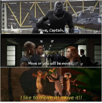 i like to move it move it: ve, Captain.  Move or you will be moved.  I like to move it! move it!!