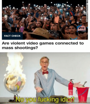 Fucking, Video Games, and Connected: VE  FACT CHECK  Are violent video games connected to  mass shootings?  No you fucking idiot!  MARK RALSTONYAFPYAFPYGETTY IMA Safety glasses off motherfuckers