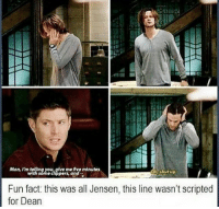 Awesome fact 😚💕 ~Nathouツ: ve me five minutes  Man, I'm tel  h, shut up  th some clipper and  Fun fact: this was all Jensen, this line wasn't scripted  for Dean Awesome fact 😚💕 ~Nathouツ