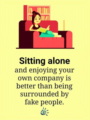 😉💕: Ve  Sitting alone  and enjoying your  Own company is  better than being  surrounded by  fake people. 😉💕