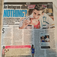 "Sunday reading ☕️ postingup  @nypost: TECH  Sunday, November 16,1014  PULSE 45  Anlnstagram about  Social media  star EMiot  Tebele has S  This Seinfeld fan is being  followed by Jerry's wife-  and Katy Perry  for his  postings of other  people's pictures online  wiseass curation of  BYKIRSTENFLEMING  arguably the funni-  mmNG on picnic table  A quick scroll  outside of L&B Spumoni  turns upoelebrity  Elliot Tebeleis  started hosting parties and getting  what I wanted to do But definitely  nursing a piece ofthe  not a basic office job'  Luckily became of age at a time  when you can be famous for doing  Tebele gets a lot  adopted son of Seinfeld  Tebele media ascent  three years ago, Post-  and ures of pets doing weird  pict  like a Domino's delivery  post of  potential post fod-  He has the evidence to backup  himself though he is Google able  which is seems incongruous  he claim The third of five kids  His following includes celebri  to his 15 million Instagram follow-  tos, There was noth-  mother simply refers to bis  ties Perry Miley Cyrus, singer Ch  Joe Jonas NBA star Blake Griffin.  ""Everyone thinkslam going to  Stanford grad  be admits ""But I saw  Toey Hawk models kan be Tebele who left his day  a few random funny  old is the rarely and Delevingne, and all  of  popular In-  Kardashian sisters  in tech to  at York Prep high school on West  seen brains  on and sol start  dropped of Hunter  Also, Mrs Seinfeld is a devot  account For  Colege after two years and began  ed fan.  some reason everyonesays Oh  out of Midtown  ful humor"" He no-  We talk via direct message.  youre F. going to look like that  office where they  ticed that a found  t's funny calls me her  picture a girl  son. Shell say, Mama loves you.  cultivate a brand  pped in what ap-  The hilarious accoun  Daddy Derry  that extends be-  peared to be a pizza  gig. Ididn't know exactly  watch what you say,  sleeping bag  Lose weight with The Post  and show off your results in the paper!  while cool  Tebele sinstagram  snap jack mocks Internet culture  by the holidays, for  sale onf -kierry.  to lose those stubborn reveal your amazing  results in the New York Post? looking for York men  women interested in sharing their weight lossjourney  with readers online and  media Dieters will have free  only 15 comments  an app a  His big break came two years  music and comedy  ucer Funny or site featuring  music, culture and fashion, where  ago, when DN and music  Calvin Harris, who has worked  to New York Sports Clubs as well as access to a  Tebele and Ballas will enlist come-  with Rihanna and Ritaora, ran-  domly started following him  dians and writers to create  res along with your story will be published  which led to even more  So what does Tebele think isthe  ers over the next year Tebele  you're interested, pleasesubmit fulllength photo of yourself, along with  you  summary your dieting struggle and ww secret to his success? I think  saw his numbers soar by more  a good ee I feel like lama  than a million. Sunday reading ☕️ postingup  @nypost"