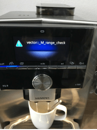 Coffee, Siemens, and Crash: vector::_M_range_check  milk  EQ.9  s 500  SIEMENS A co-worker of mine managed to crash our coffee machine