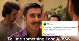 Simmba memes:Ranveer Singh's Dialogue 'Tell Me Something I Don't ...: VED  @myselfkiddo  5 seconds of Ajay Devgan overshadowed  whole Ranveer in #SimmbaTrailer  Ranveer Singh:  Tell me something I don't know Simmba memes:Ranveer Singh's Dialogue 'Tell Me Something I Don't ...