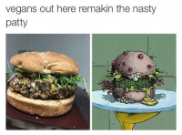 Nasty, Nasty, and SpongeBob: vegans out here remakin the nasty  patty