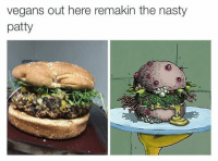 Funny, Nasty, and Nasty: vegans out here remakin the nasty  patty